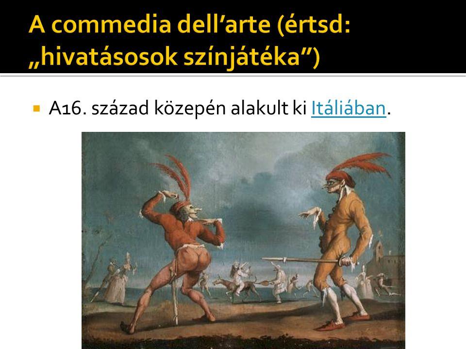"""A commedia dell'arte (értsd: """"hivatásosok színjátéka )"""