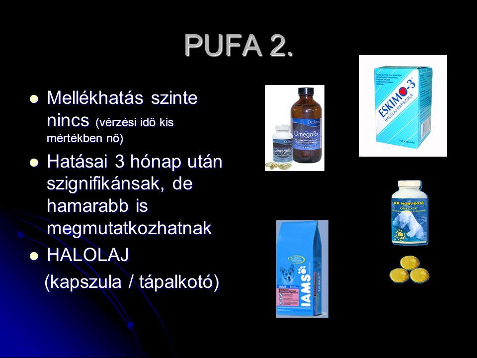 PUFA 2. Mellékhatás szinte nincs (vérzési idő kis mértékben nő)