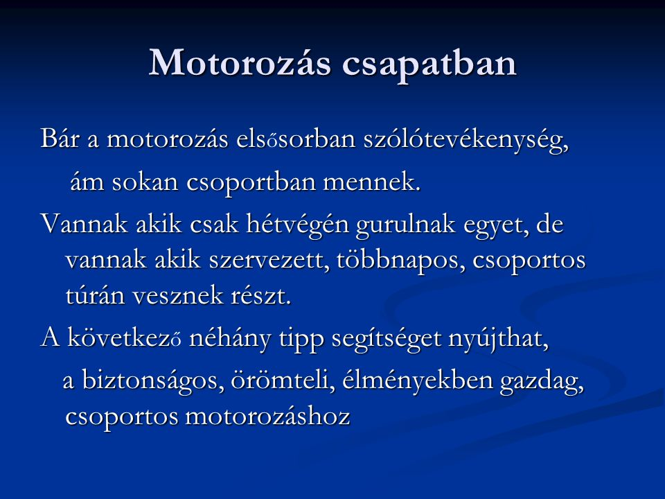 Motorozás csapatban Bár a motorozás elsősorban szólótevékenység,