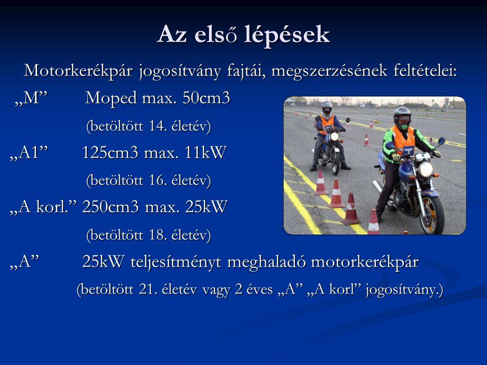 """Az első lépések Motorkerékpár jogosítvány fajtái, megszerzésének feltételei: """"M Moped max. 50cm3."""