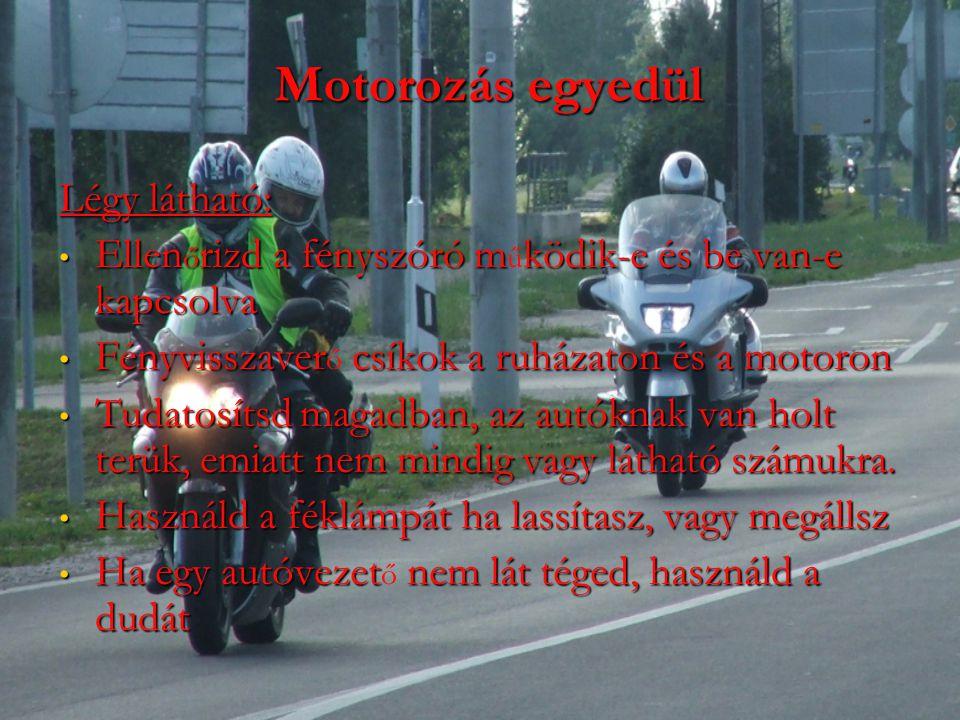 Motorozás egyedül Légy látható: