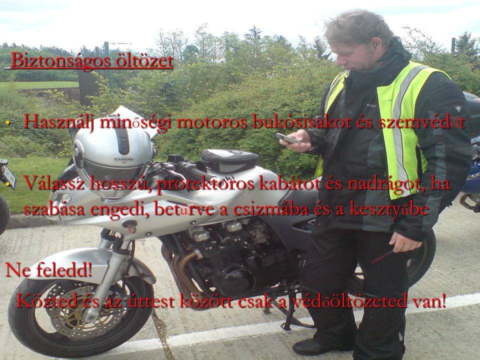 Biztonságos öltözet Használj minőségi motoros bukósisakot és szemvédőt.