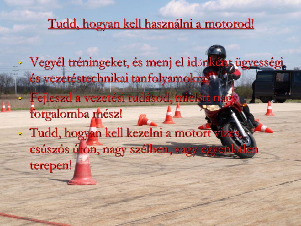 Tudd, hogyan kell használni a motorod!