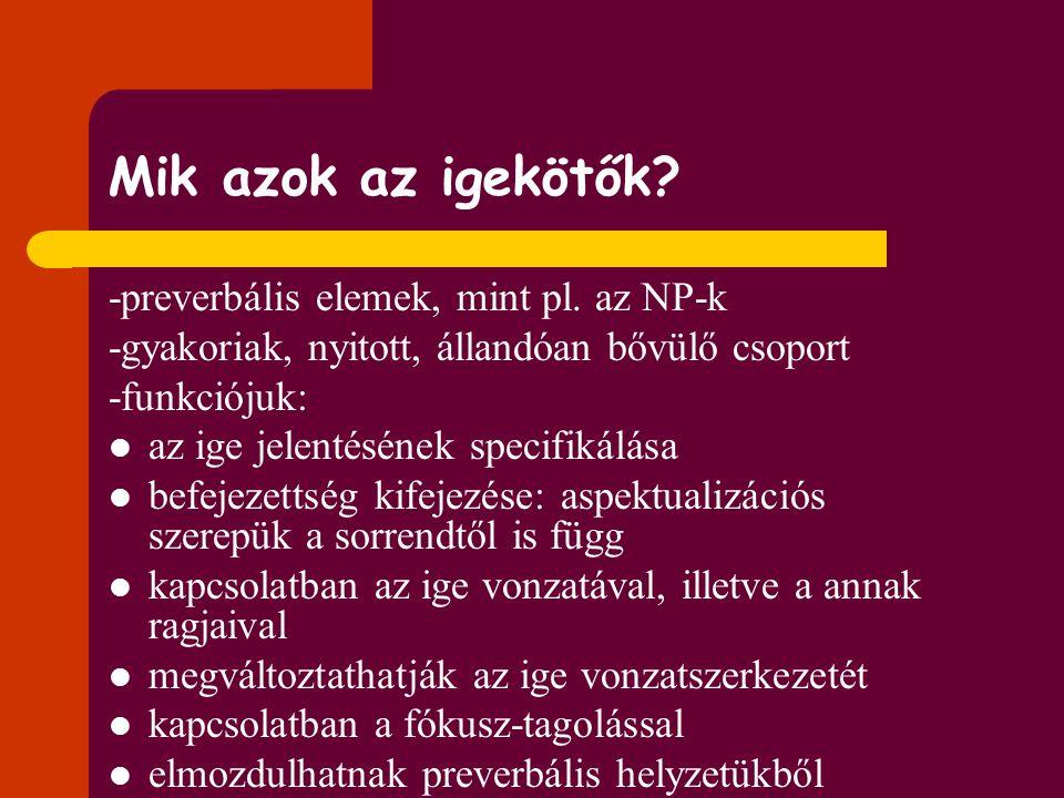 Mik azok az igekötők -preverbális elemek, mint pl. az NP-k