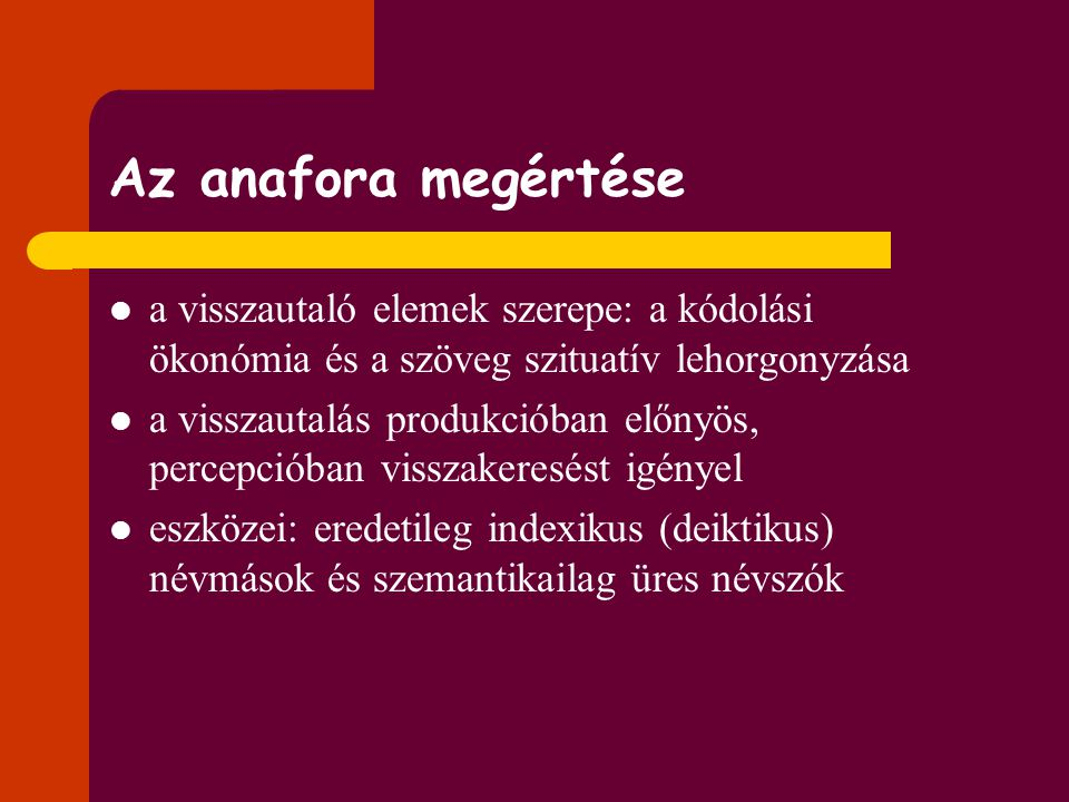 Az anafora megértése a visszautaló elemek szerepe: a kódolási ökonómia és a szöveg szituatív lehorgonyzása.