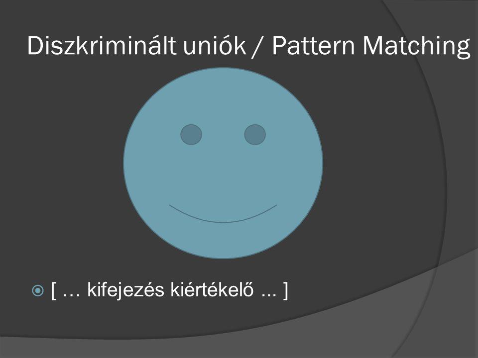 Diszkriminált uniók / Pattern Matching