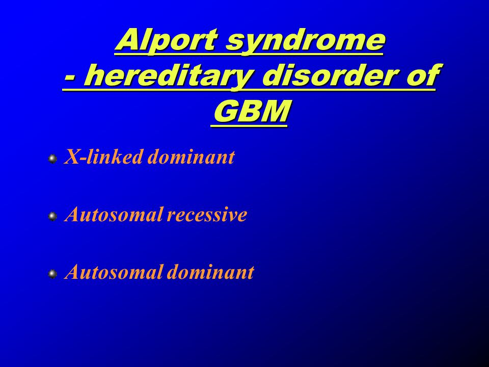 Alport syndrome - hereditary disorder of GBM