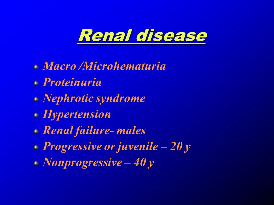 Renal disease Macro /Microhematuria Proteinuria Nephrotic syndrome