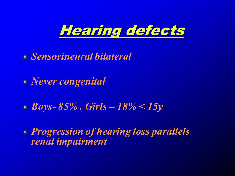 Hearing defects Sensorineural bilateral Never congenital