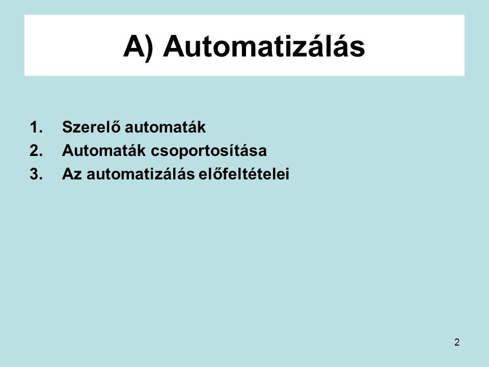 A) Automatizálás Szerelő automaták Automaták csoportosítása