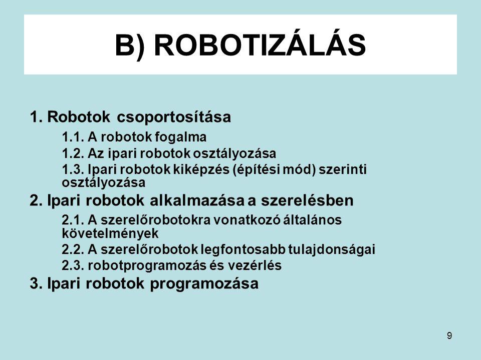 B) ROBOTIZÁLÁS 1. Robotok csoportosítása 1.1. A robotok fogalma