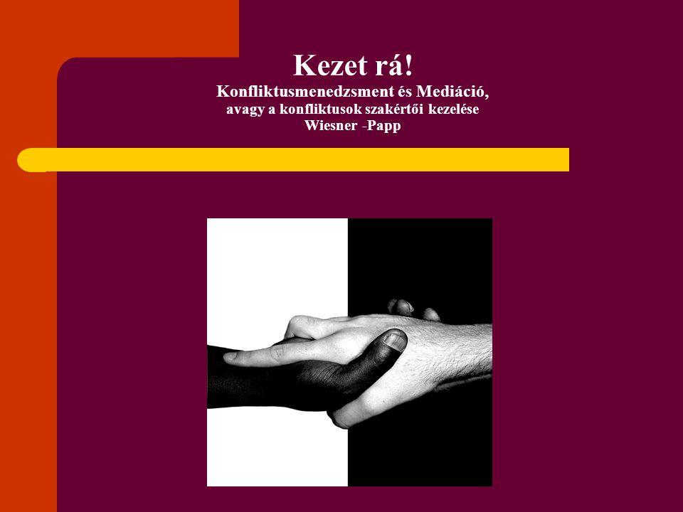 Kezet rá! Konfliktusmenedzsment és Mediáció, avagy a konfliktusok szakértői kezelése Wiesner -Papp
