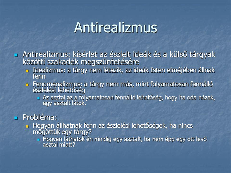 Antirealizmus Antirealizmus: kísérlet az észlelt ideák és a külső tárgyak közötti szakadék megszüntetésére.