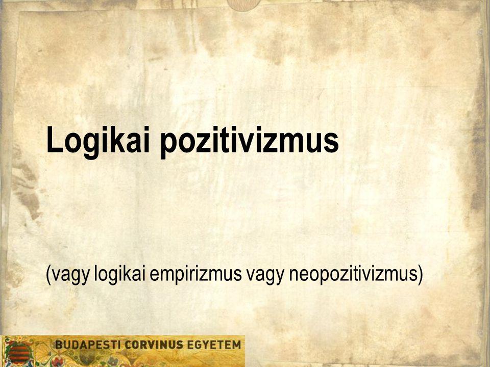 (vagy logikai empirizmus vagy neopozitivizmus)
