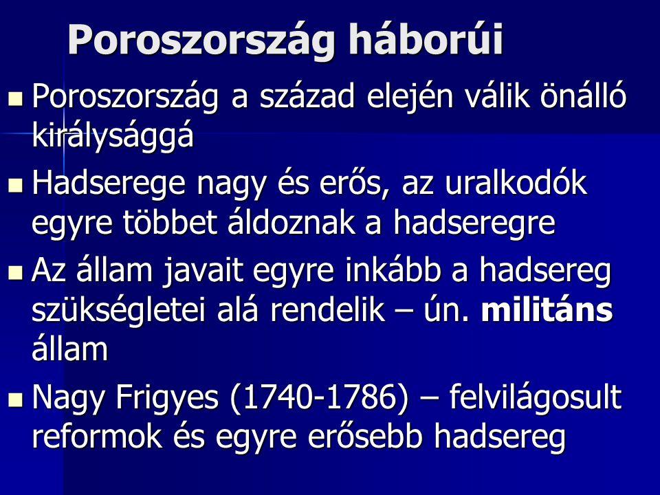 Poroszország háborúi Poroszország a század elején válik önálló királysággá. Hadserege nagy és erős, az uralkodók egyre többet áldoznak a hadseregre.