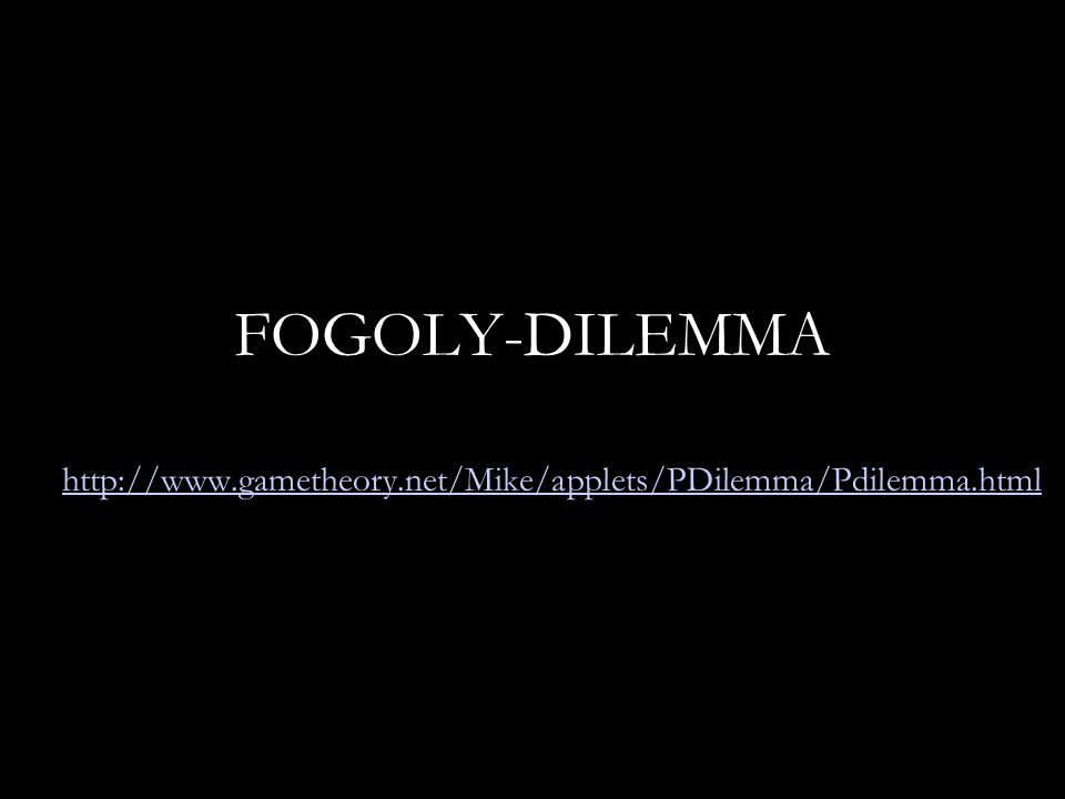FOGOLY-DILEMMA http://www.gametheory.net/Mike/applets/PDilemma/Pdilemma.html