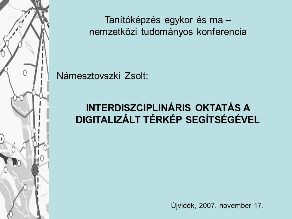 INTERDISZCIPLINÁRIS OKTATÁS A DIGITALIZÁLT TÉRKÉP SEGÍTSÉGÉVEL