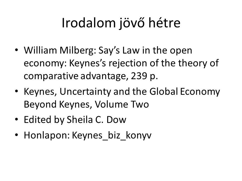Irodalom jövő hétre William Milberg: Say's Law in the open economy: Keynes's rejection of the theory of comparative advantage, 239 p.