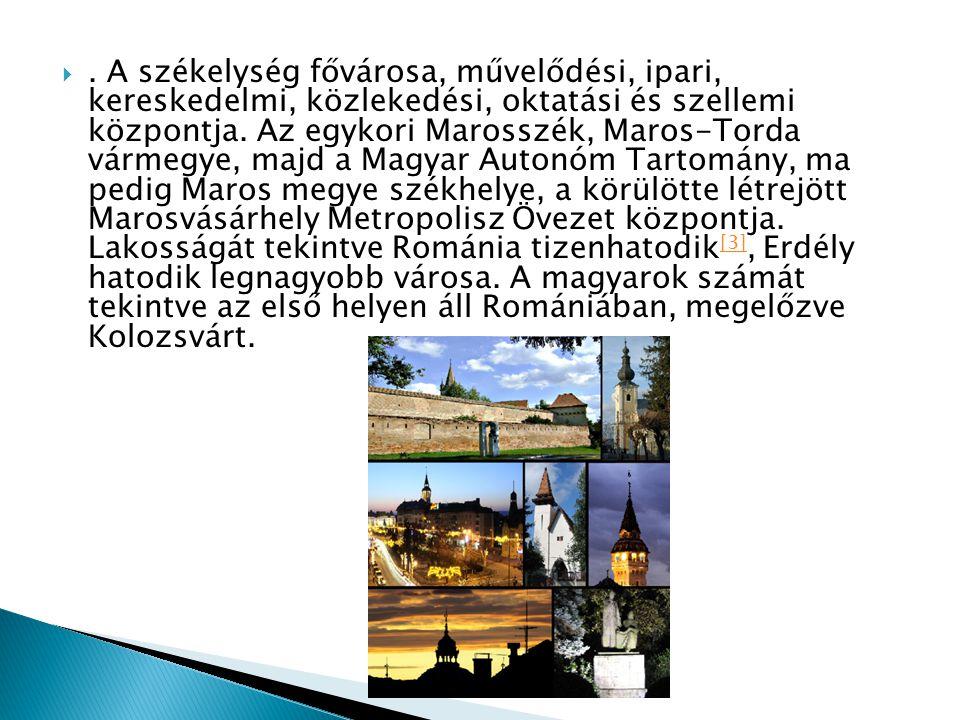 A székelység fővárosa, művelődési, ipari, kereskedelmi, közlekedési, oktatási és szellemi központja.