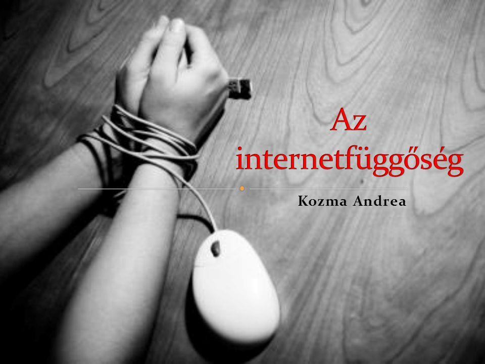 Az internetfüggőség Kozma Andrea