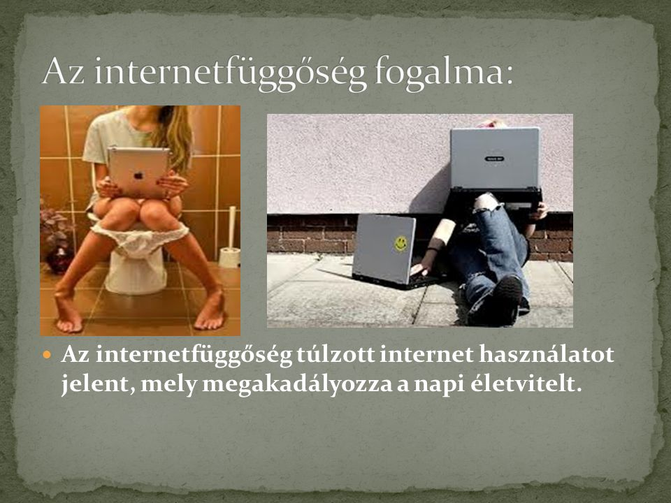 Az internetfüggőség fogalma:
