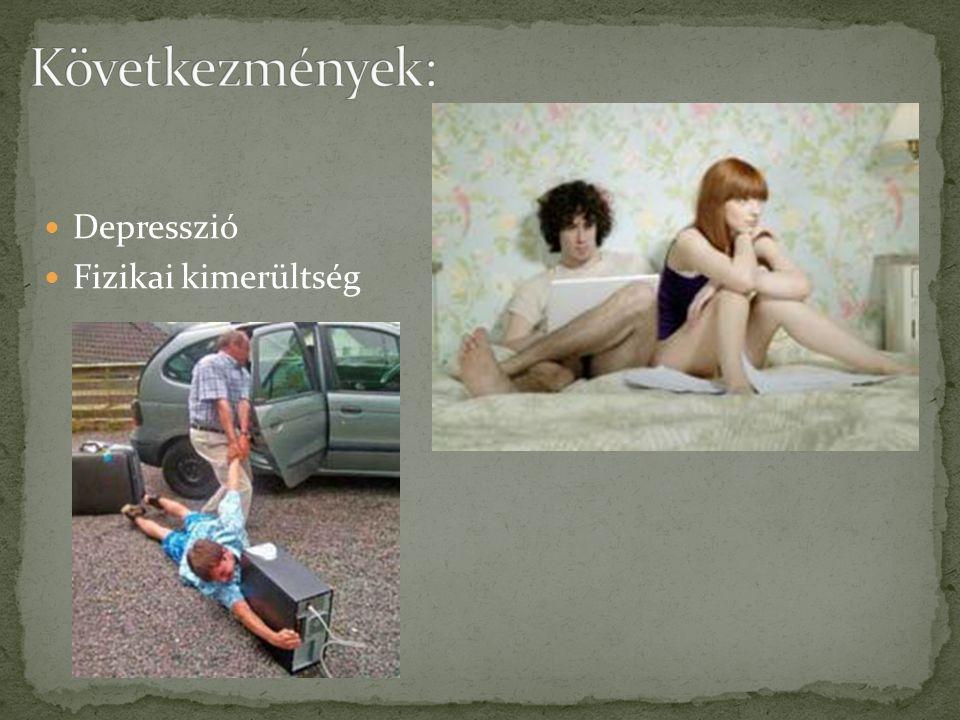 Következmények: Depresszió Fizikai kimerültség