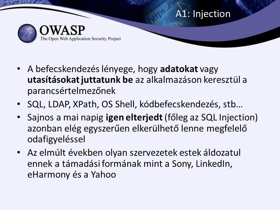 A1: Injection A befecskendezés lényege, hogy adatokat vagy utasításokat juttatunk be az alkalmazáson keresztül a parancsértelmezőnek.