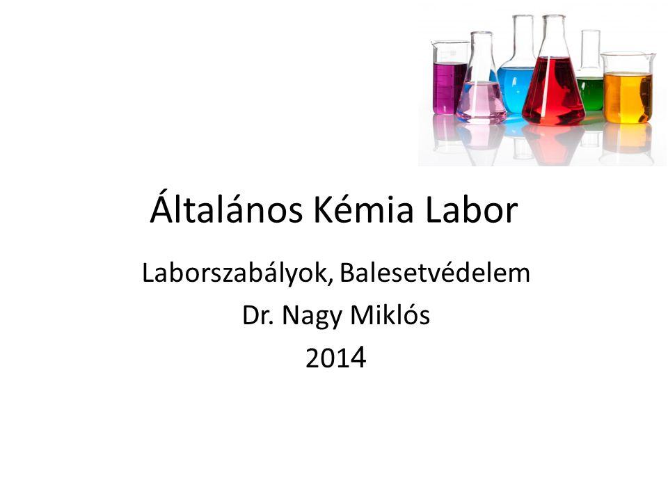 Laborszabályok, Balesetvédelem Dr. Nagy Miklós 2014