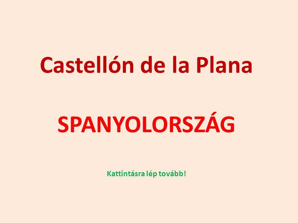 Castellón de la Plana SPANYOLORSZÁG Kattintásra lép tovább!