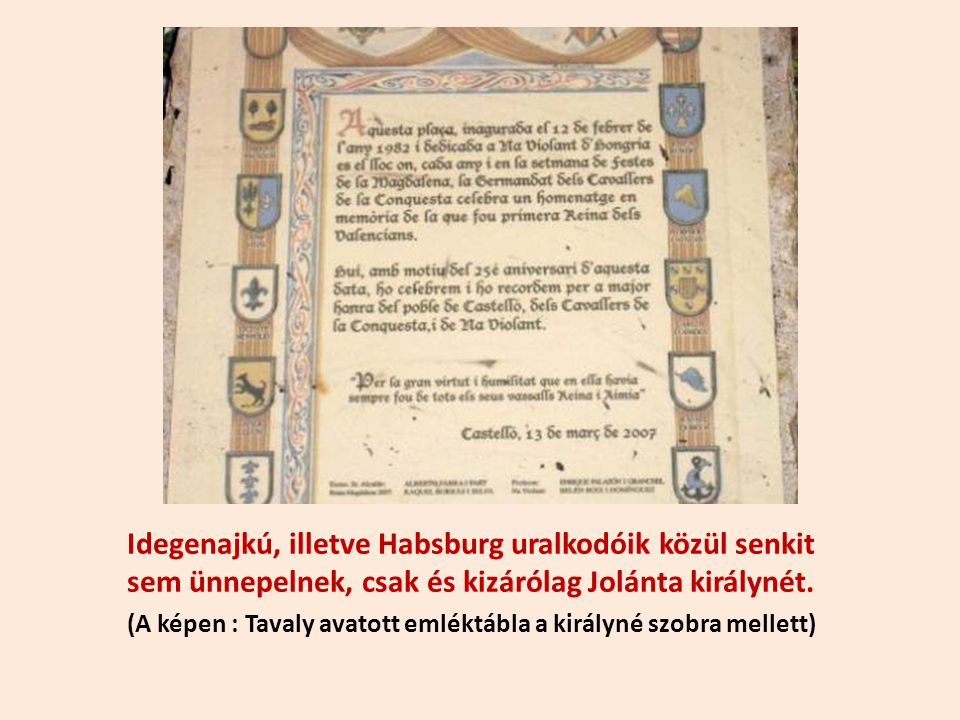 Idegenajkú, illetve Habsburg uralkodóik közül senkit sem ünnepelnek, csak és kizárólag Jolánta királynét.