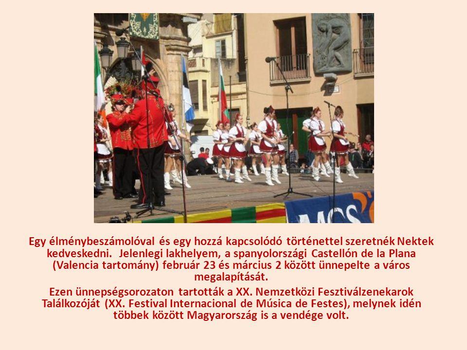 Egy élménybeszámolóval és egy hozzá kapcsolódó történettel szeretnék Nektek kedveskedni. Jelenlegi lakhelyem, a spanyolországi Castellón de la Plana (Valencia tartomány) február 23 és március 2 között ünnepelte a város megalapítását.