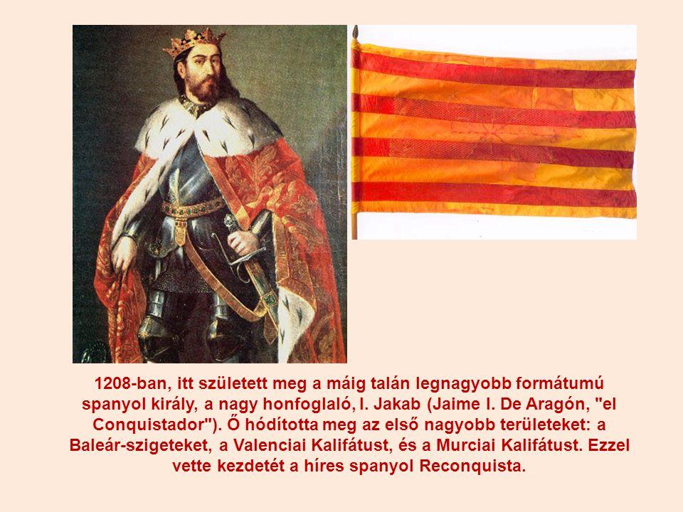 1208-ban, itt született meg a máig talán legnagyobb formátumú spanyol király, a nagy honfoglaló, I.