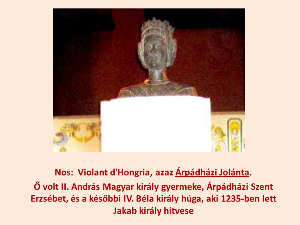 Nos: Violant d Hongria, azaz Árpádházi Jolánta.