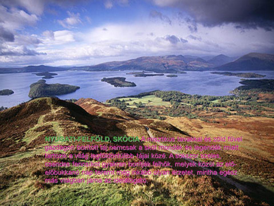 NYUGATI-FELFÖLD, SKÓCIA A misztikus tavakkal és zöld fűvel gazdagon borított táj nemcsak a skót mondák és legendák miatt tartozik a világ legföldöntúlibb tájai közé.