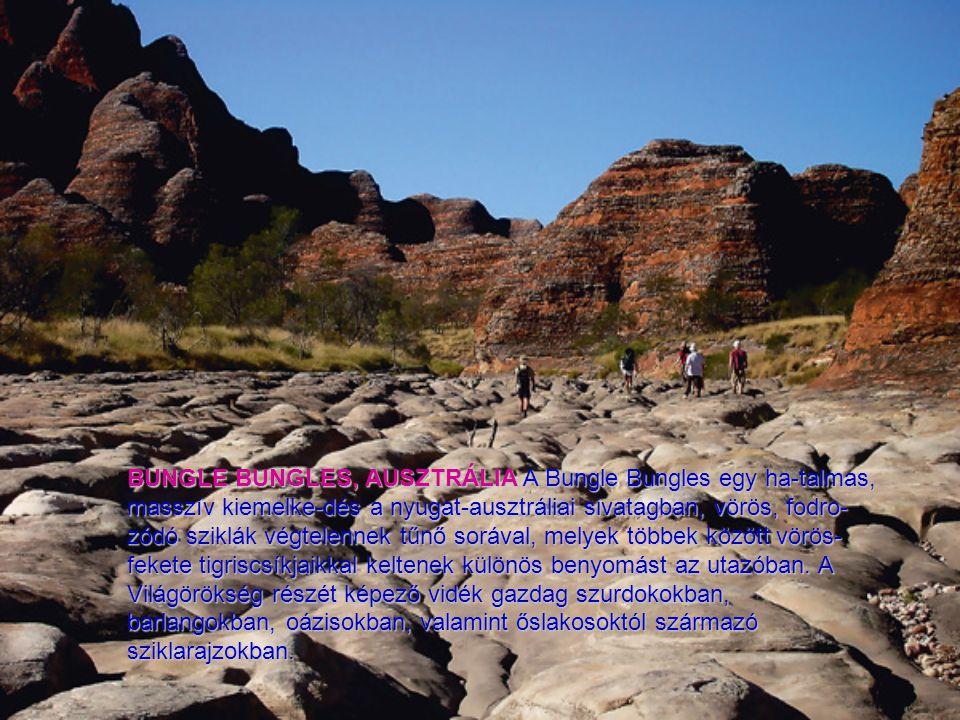 BUNGLE BUNGLES, AUSZTRÁLIA A Bungle Bungles egy ha-talmas, masszív kiemelke-dés a nyugat-ausztráliai sivatagban, vörös, fodro-zódó sziklák végtelennek tűnő sorával, melyek többek között vörös-fekete tigriscsíkjaikkal keltenek különös benyomást az utazóban.