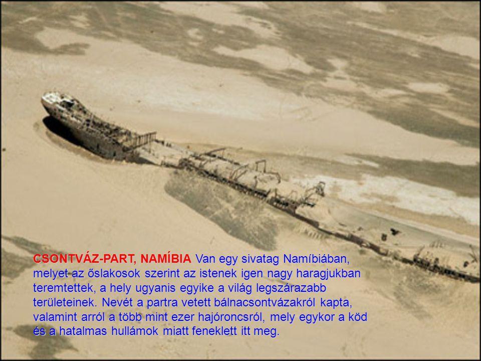 CSONTVÁZ-PART, NAMÍBIA Van egy sivatag Namíbiában, melyet az őslakosok szerint az istenek igen nagy haragjukban teremtettek, a hely ugyanis egyike a világ legszárazabb területeinek.