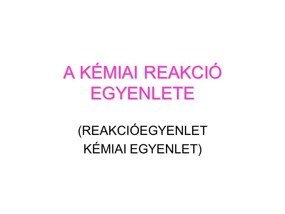 A KÉMIAI REAKCIÓ EGYENLETE