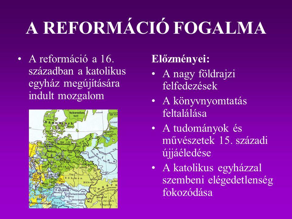 A REFORMÁCIÓ FOGALMA A reformáció a 16. században a katolikus egyház megújítására indult mozgalom. Előzményei: