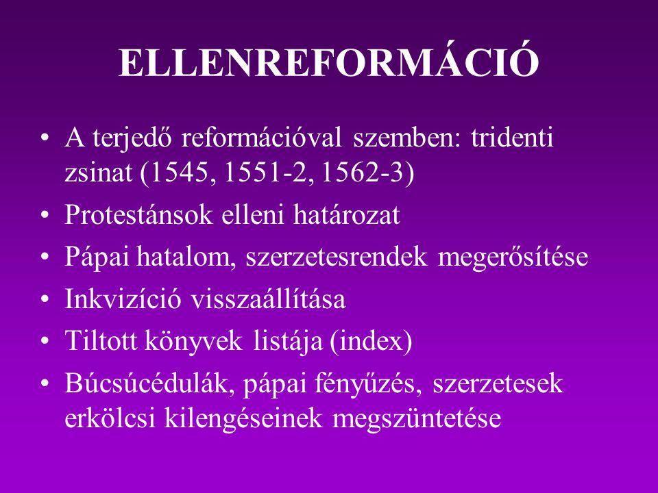 ELLENREFORMÁCIÓ A terjedő reformációval szemben: tridenti zsinat (1545, 1551-2, 1562-3) Protestánsok elleni határozat.