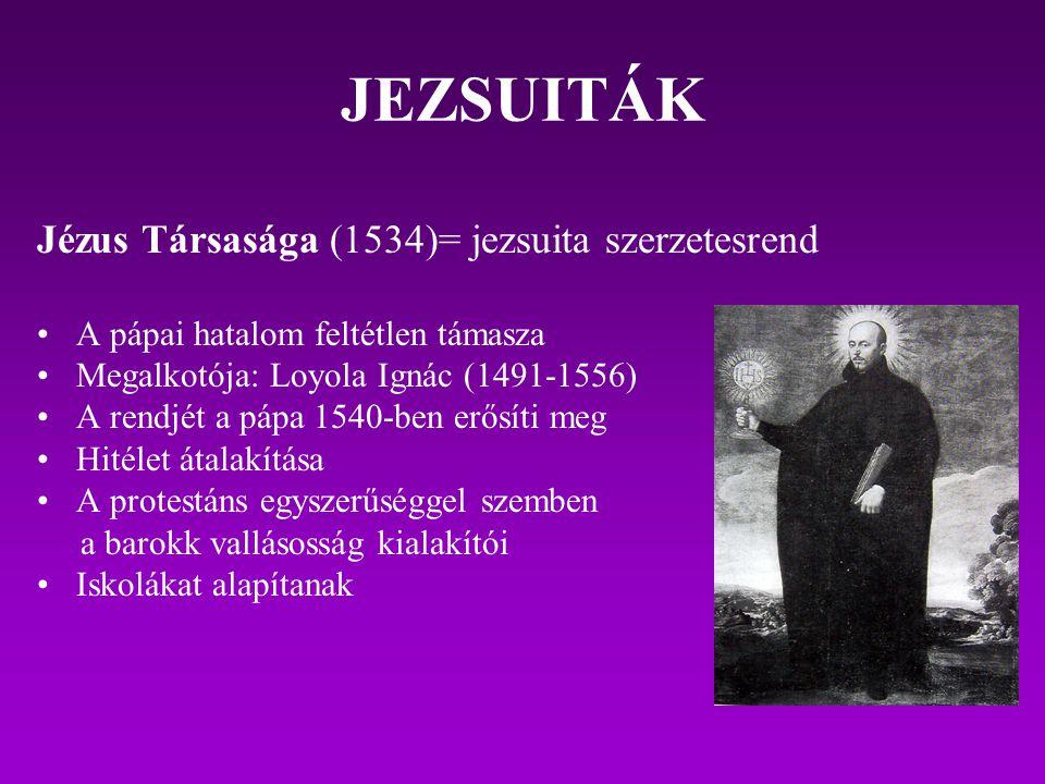 JEZSUITÁK Jézus Társasága (1534)= jezsuita szerzetesrend