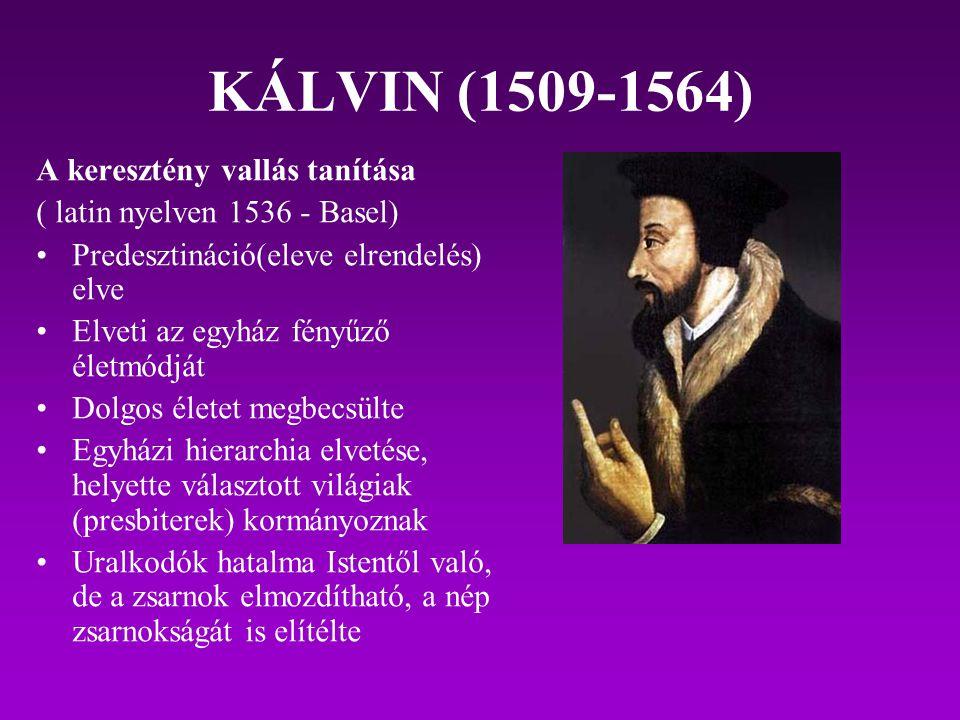 KÁLVIN (1509-1564) A keresztény vallás tanítása