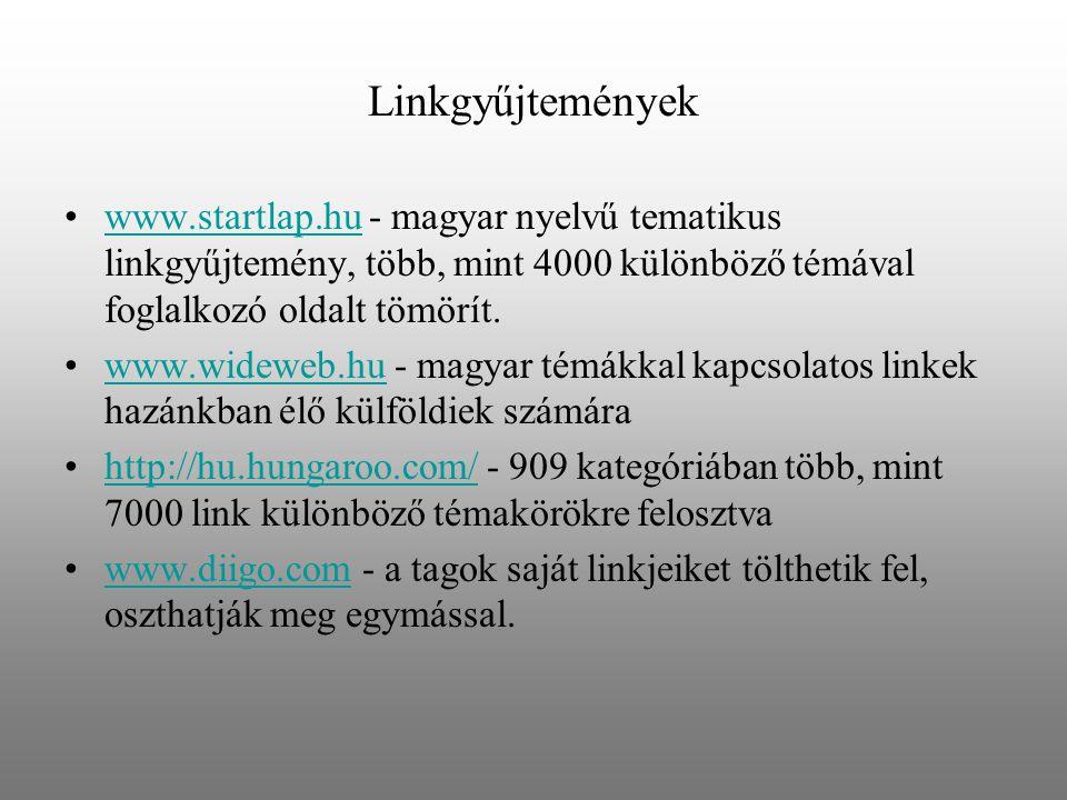 Linkgyűjtemények www.startlap.hu - magyar nyelvű tematikus linkgyűjtemény, több, mint 4000 különböző témával foglalkozó oldalt tömörít.