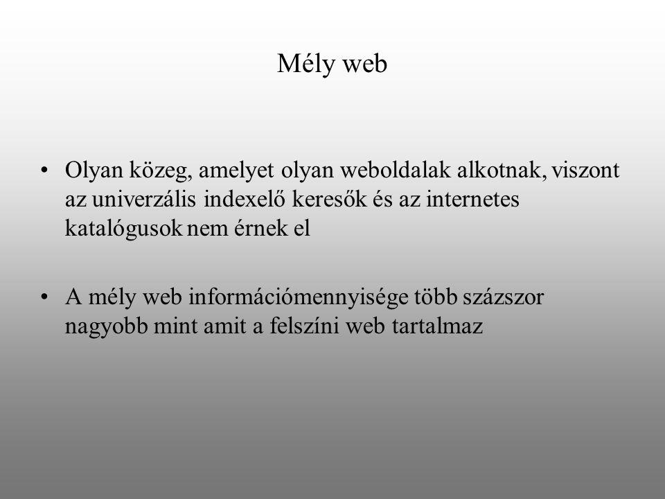 Mély web Olyan közeg, amelyet olyan weboldalak alkotnak, viszont az univerzális indexelő keresők és az internetes katalógusok nem érnek el.