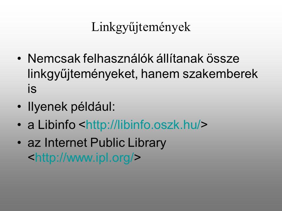 Linkgyűjtemények Nemcsak felhasználók állítanak össze linkgyűjteményeket, hanem szakemberek is. Ilyenek például: