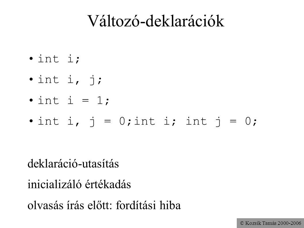 Változó-deklarációk int i; int i, j; int i = 1;