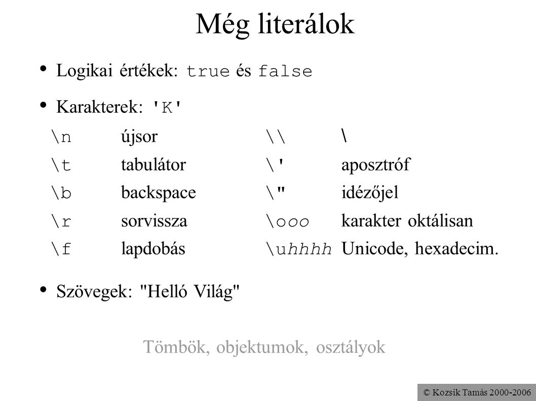 Még literálok Logikai értékek: true és false Karakterek: K