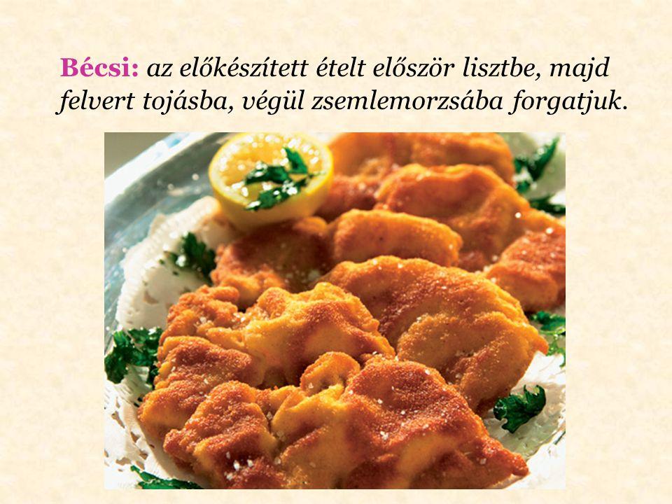Bécsi: az előkészített ételt először lisztbe, majd