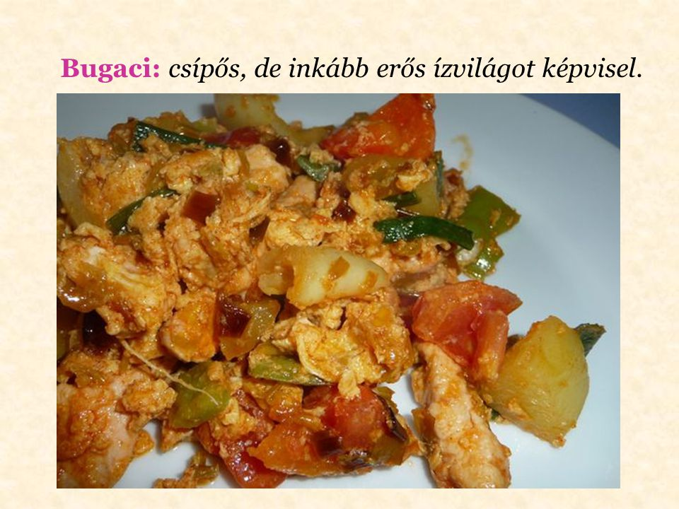 Bugaci: csípős, de inkább erős ízvilágot képvisel.