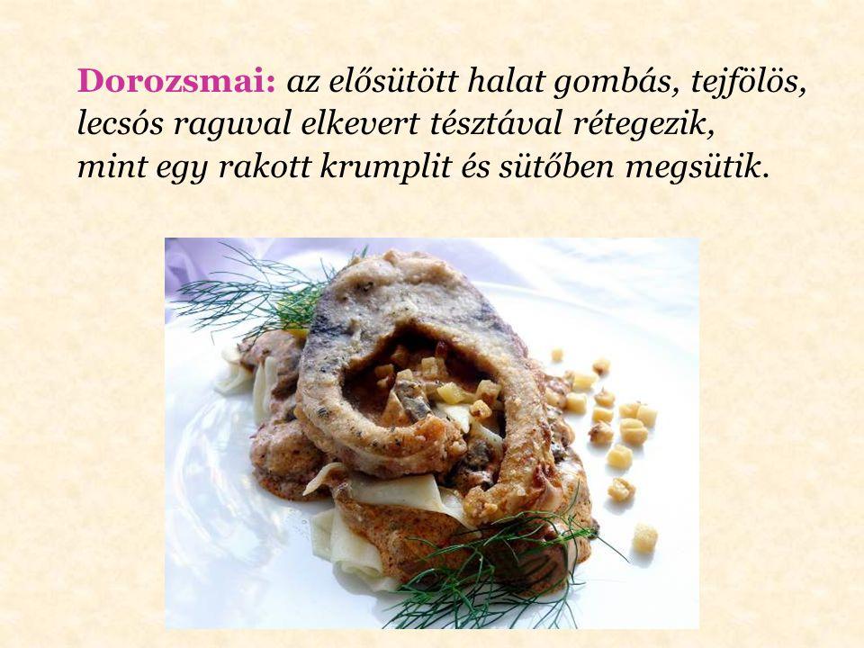 Dorozsmai: az elősütött halat gombás, tejfölös,