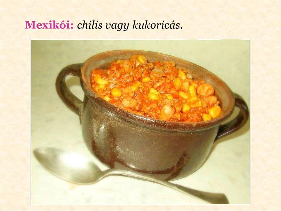 Mexikói: chilis vagy kukoricás.